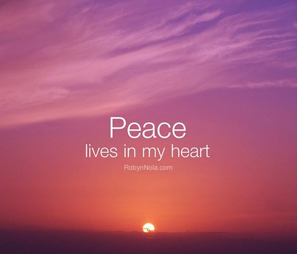 Peace lives in my heart