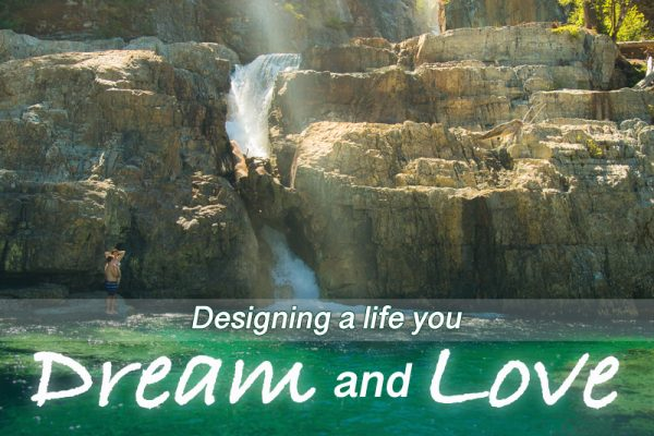 Designing a life you dream and love.