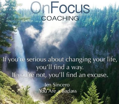If you're serious about changing your life, you'll find a way. In you're not, you'll find an excuse
