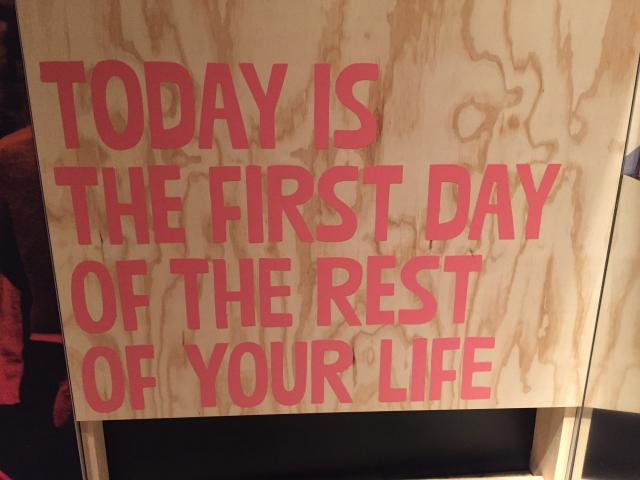 Today is the first day of the rest of your life
